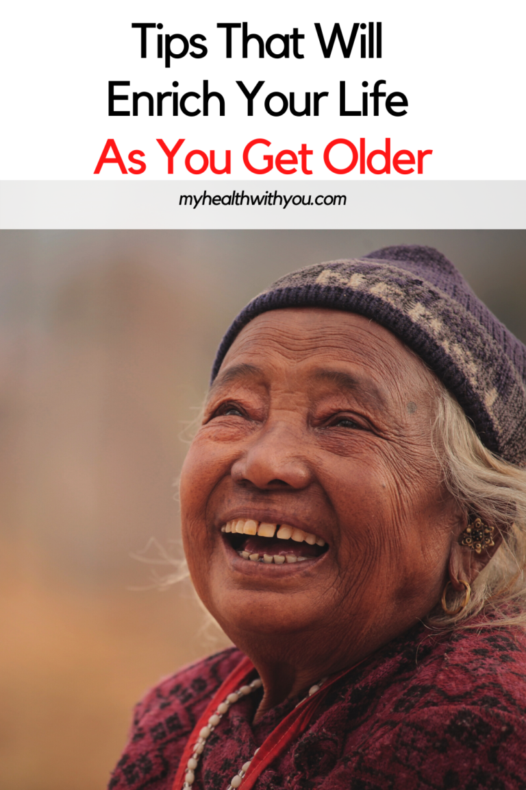 Tips That Will Enrich Your Life As You Get Older